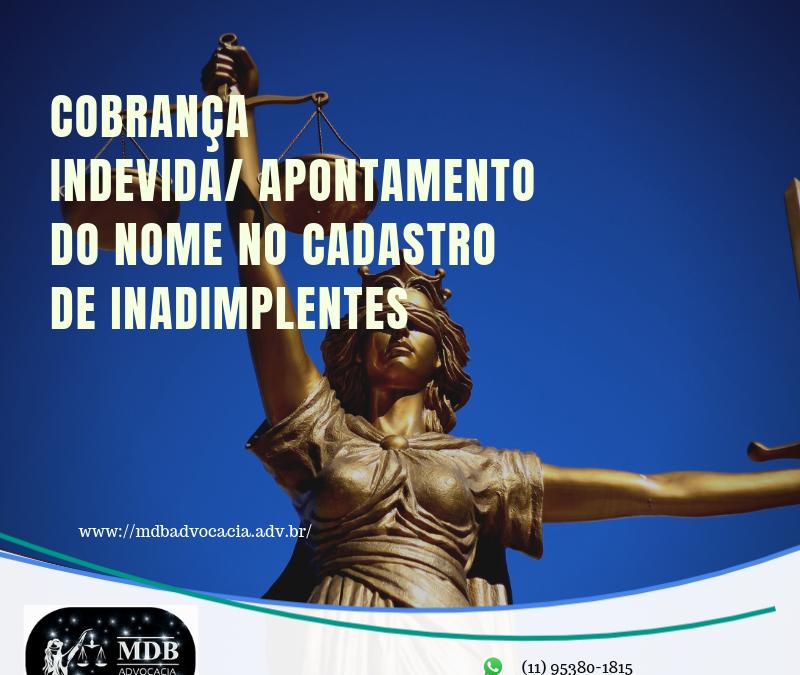 COBRANÇA INDEVIDA/ APONTAMENTO DO NOME NO CADASTRO DE INADIMPLENTES 2